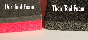 Our Tool Foam is Better